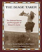 The image taker : the selected stories and photographs of Edward S. Curtis