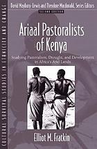 Ariaal pastoralists of Kenya : studying pastoralism, drought, and development in Africa's arid lands