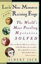 Loch Ness monsters and raining frogs : the world's most puzzling mysteries solved