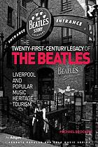 The twenty-first century legacy of the Beatles : Liverpool and popular music heritage tourism