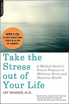 Take the stress out of your life : a medical doctor's proven program to minimize stress and maximize health