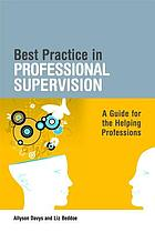 Best practice in professional supervision : a guide for the helping professions