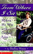 From where I sit : making my way with cerebral palsy