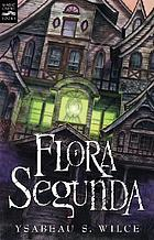 Flora Segunda : being the magical mishaps of a girl of spirit, her glass-gazing sidekick, two ominous butlers (one blue), a house with eleven thousand rooms, and a red dog