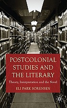 Postcolonial studies and the literary : theory, interpretation and the novel