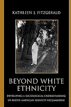 Beyond white ethnicity : developing a sociological understanding of Native American identity reclamation