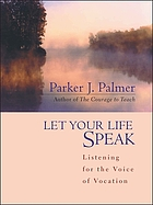 Let your life speak : listening for the voice of vocation