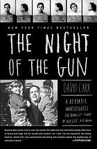 The night of the gun : a reporter investigates the darkest story of his life, his own