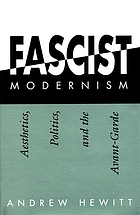 Fascist modernism : aesthetics, politics, and the avant-garde