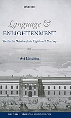 Language & enlightenment : the Berlin debates of the eighteenth century