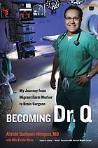 Becoming Dr. Q : my journey from migrant farm worker to brain surgeon