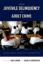 From juvenile delinquency to adult crime : criminal careers, justice policy, and prevention