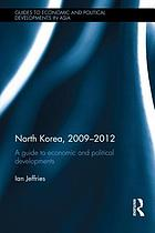 North Korea, 2009-2012 : a guide to economic and political developments