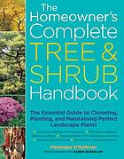 The homeowner's complete tree & shrub handbook : the essential guide to choosing, planting, and maintaining perfect landscape plants