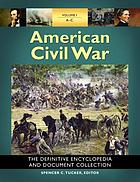 American Civil War : the definitive encyclopedia and document collection