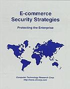 E-commerce security strategies : protecting the enterprise