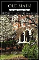Old main : small colleges in twenty-first century America