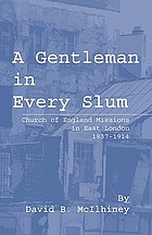 A gentleman in every slum : Church of England missions in east London, 1837-1914