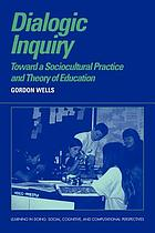 Dialogic inquiry : towards a sociocultural practice and theory of education