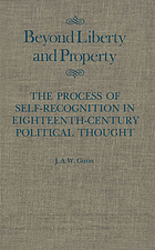 Beyond liberty and property : the process of self-recognition in 18th-century political thought