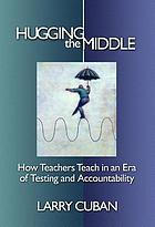 Hugging the middle : how teachers teach in an era of testing and accountability