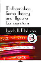 Mathematics, game theory and algebra compendium. Volume 3