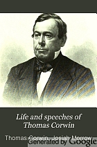 Life and speeches of Thomas Corwin : orator, lawyer and statesman