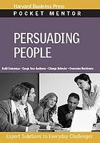Persuading people : expert solutions to everyday challenges.