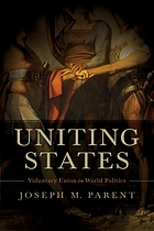 Uniting States : voluntary union in world politics