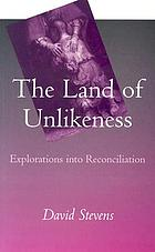 The land of unlikeness : explorations into reconciliation