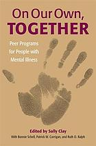 On our own, together : peer programs for people with mental illness