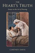 The heart's truth : essays on the art of nursing