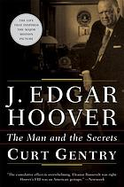 J. Edgar Hoover : the man and the secrets