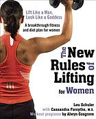 The new rules of lifting for women : lift like a man, look like a goddess
