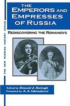 The emperors and empresses of Russia : rediscovering the Romanovs