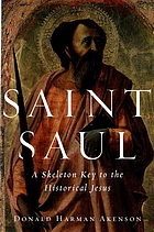 Saint Saul : a skeleton key to the historical Jesus