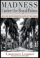 Madness under the royal palms : murder, money, and mischief behind the gates of Palm Beach