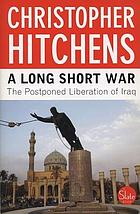 A long short war : the postponed liberation of Iraq
