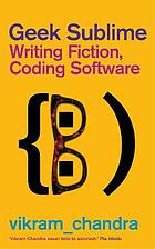 Geek sublime : writing fiction, coding software