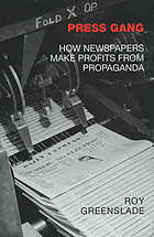 Press gang : how newspapers make profits from propaganda