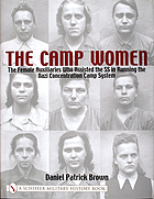 The camp women : the female auxiliaries who assisted the SS in running the Nazi concentration camp system