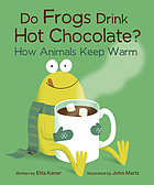 Do frogs drink hot chocolate? : how animals keep warm