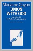 Union with God : including 22 of Madame Guyon's poems