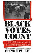 Black votes count : political empowerment in Mississippi after 1965