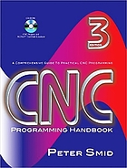 CNC programming handbook : a comprehensive guide to practical CNC programming