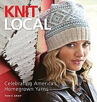 Knit local : celebrating America's homegrown yarns