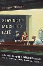 Staying up much too late : Edward Hopper's Nighthawks and the dark side of the American psyche
