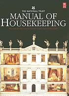 The National Trust manual of housekeeping : the care of collections in historic houses open to the public.