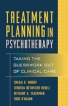 Treatment planning in psychotherapy : taking the guesswork out of clinical care