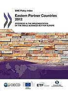 SME policy index : Eastern Partner countries 2012 : progress in the implementation of the Small Business Act for Europe.